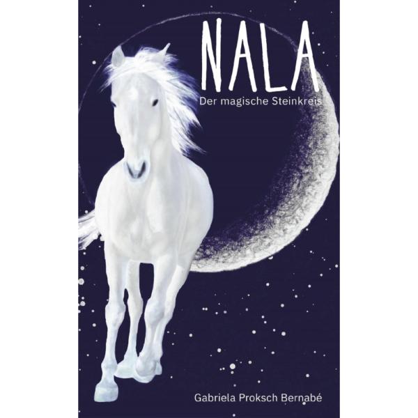 """Fantasy-Roman """"NALA - der magische Steinkreis: Eine Pferdegeschichte"""" von Gabriela Proksch Bernabé"""
